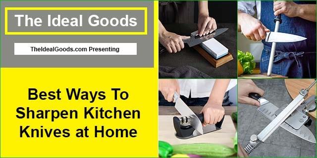 Best Ways To Sharpen Kitchen Knives at Home
