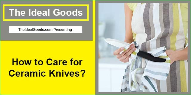 How to Care for Ceramic Knives?