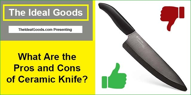 Pros and Cons of Ceramic Knife